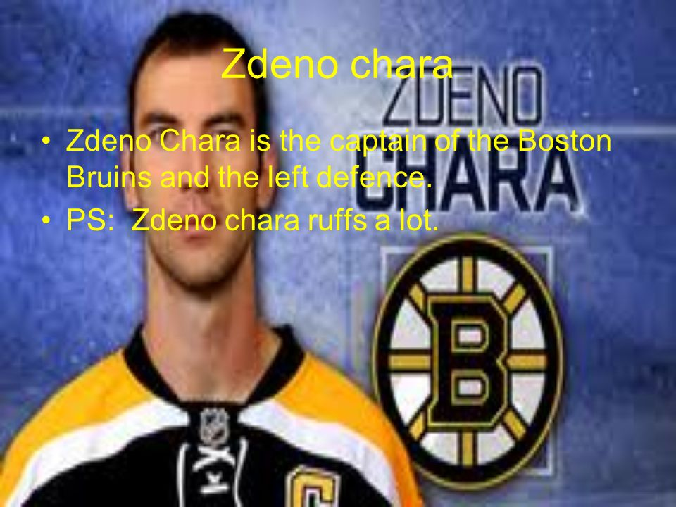 Zdeno chara Zdeno Chara is the captain of the Boston Bruins and the left defence.