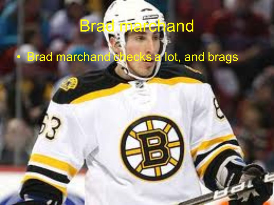 Brad marchand Brad marchand checks a lot, and brags