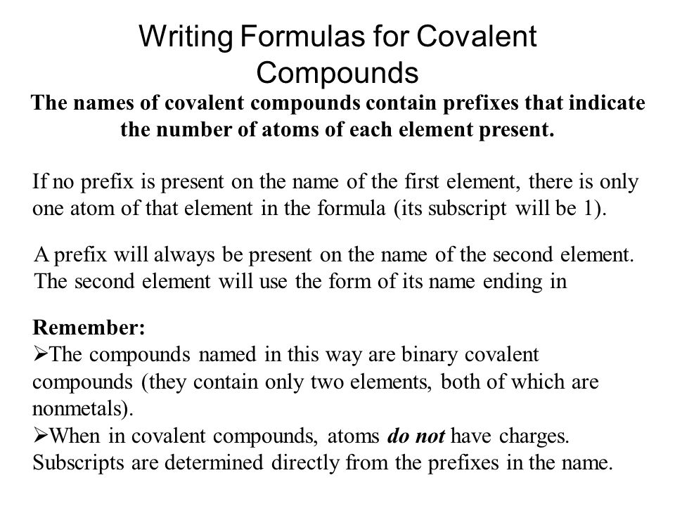 Writing Formulas for Covalent Compounds The names of covalent compounds contain prefixes that indicate the number of atoms of each element present. Re