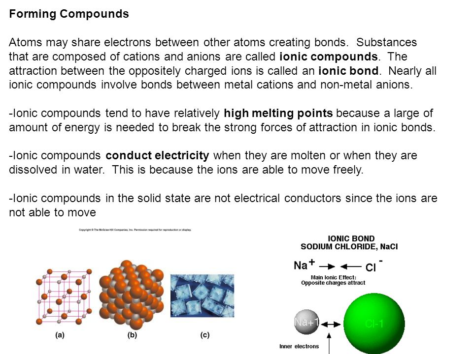 Forming Compounds Atoms may share electrons between other atoms creating bonds. Substances that are composed of cations and anions are called ionic co
