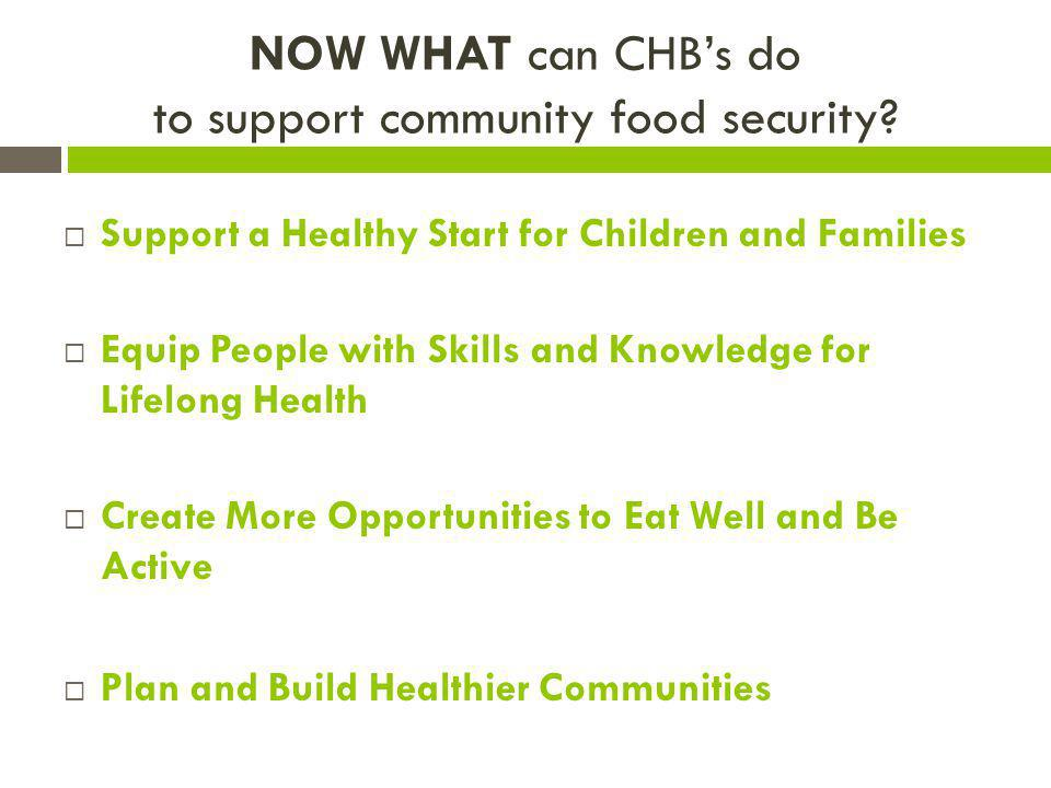NOW WHAT can CHB's do to support community food security.