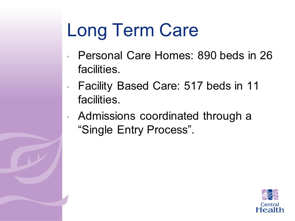 Long Term Care Personal Care Homes: 890 beds in 26 facilities.