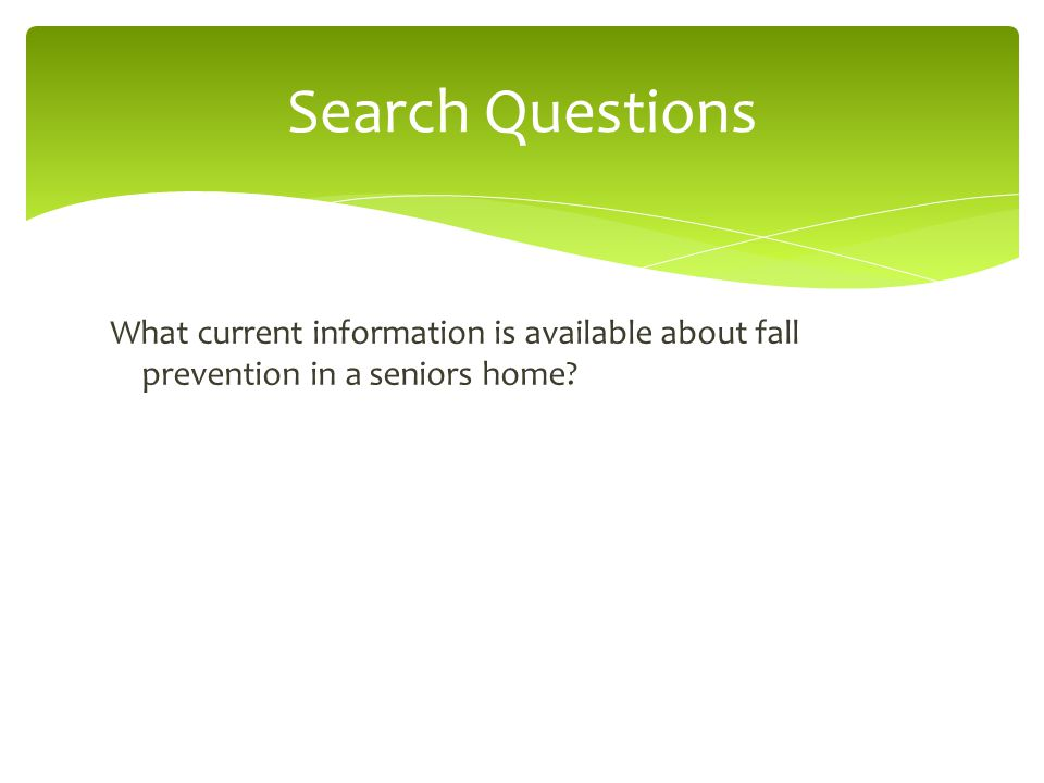What current information is available about fall prevention in a seniors home Search Questions