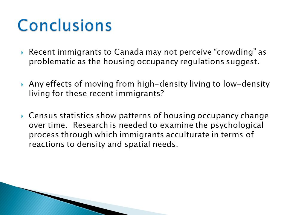  Recent immigrants to Canada may not perceive crowding as problematic as the housing occupancy regulations suggest.