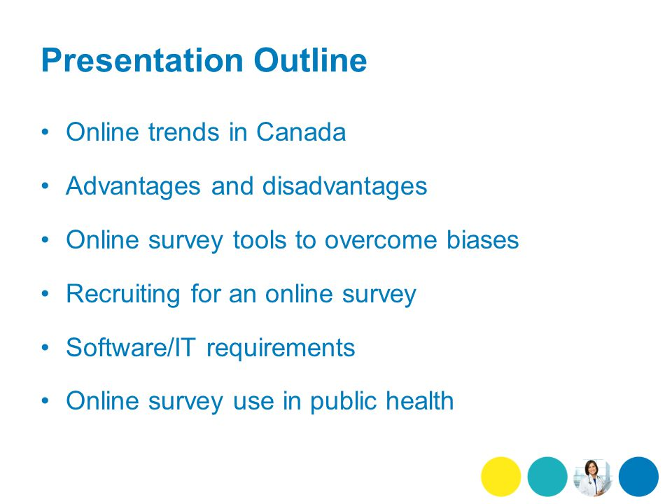Presentation Outline Online trends in Canada Advantages and disadvantages Online survey tools to overcome biases Recruiting for an online survey Software/IT requirements Online survey use in public health