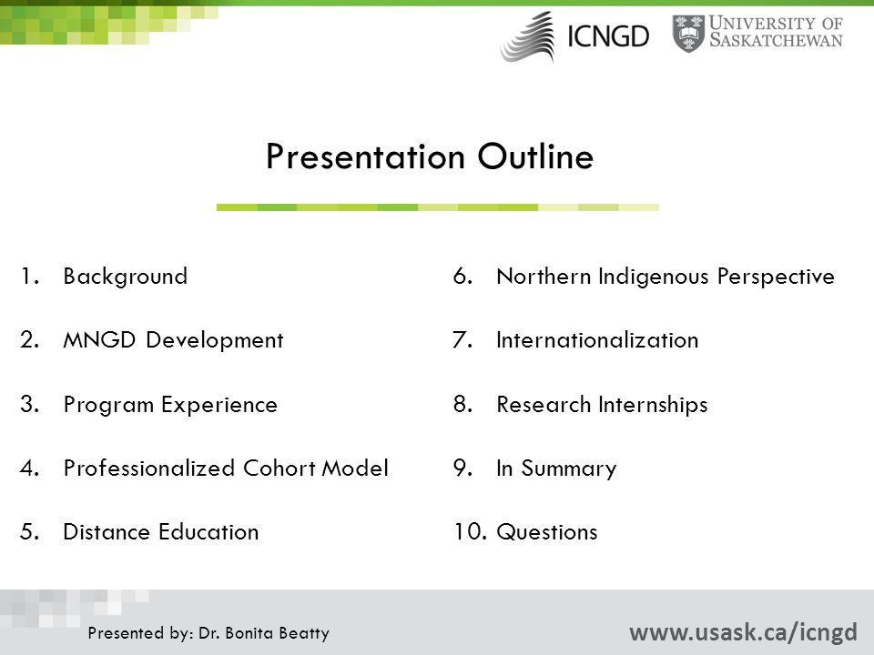 Presentation Outline www.usask.ca/icngd Presented by: Dr.