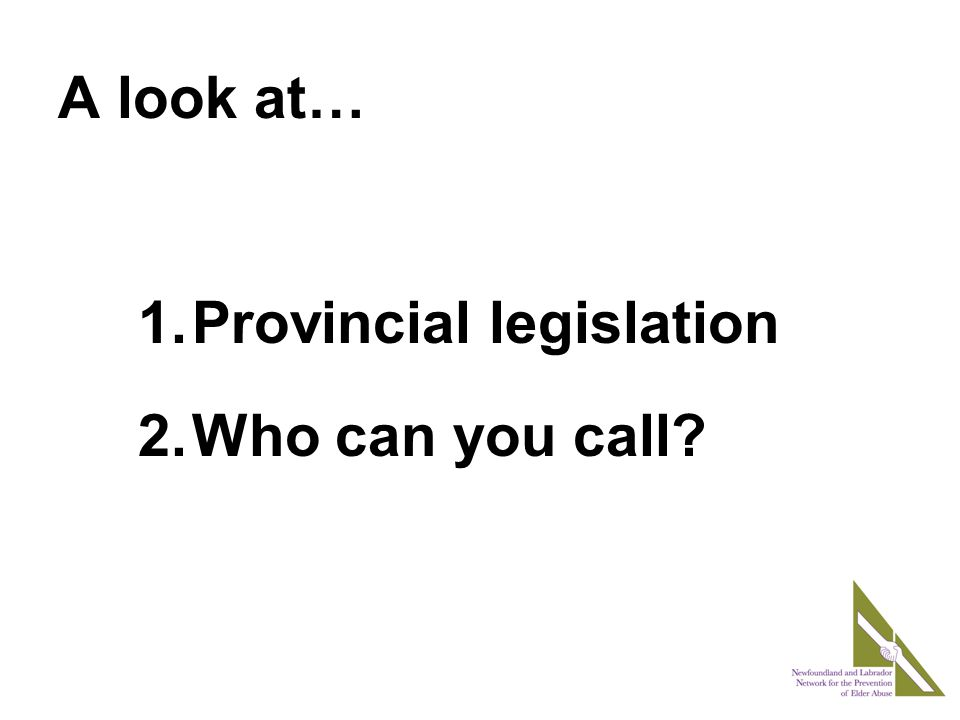 A look at… 1.Provincial legislation 2.Who can you call?