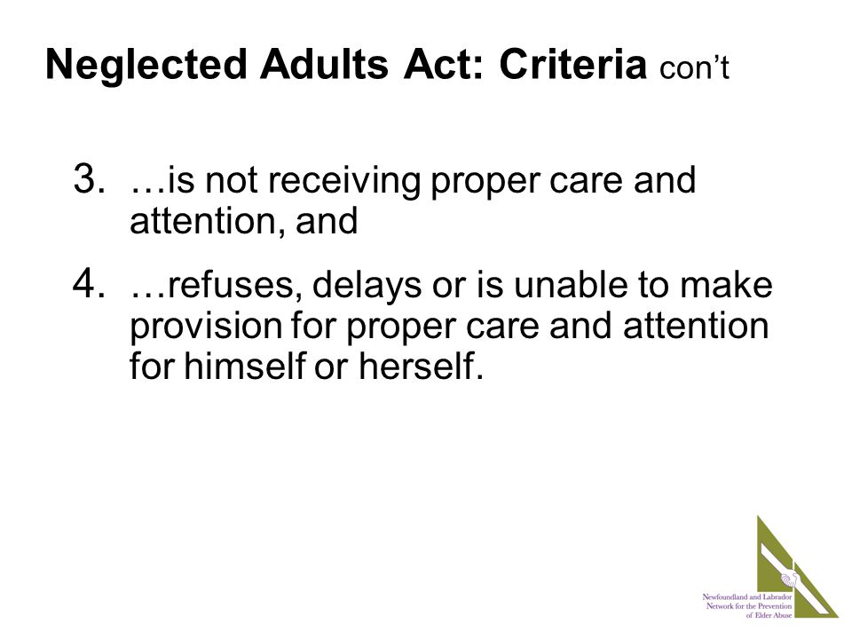 Neglected Adults Act: Criteria con't 3. …is not receiving proper care and attention, and 4.