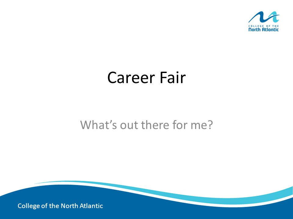 College of the North Atlantic Career Fair What's out there for me