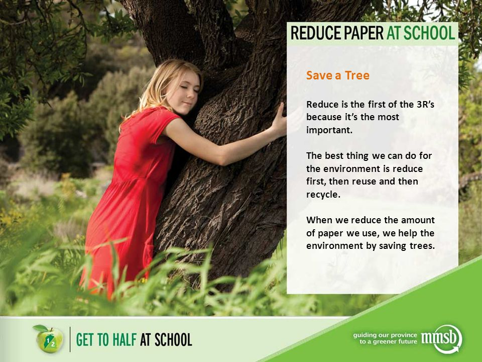 Save a Tree Reduce is the first of the 3R's because it's the most important.