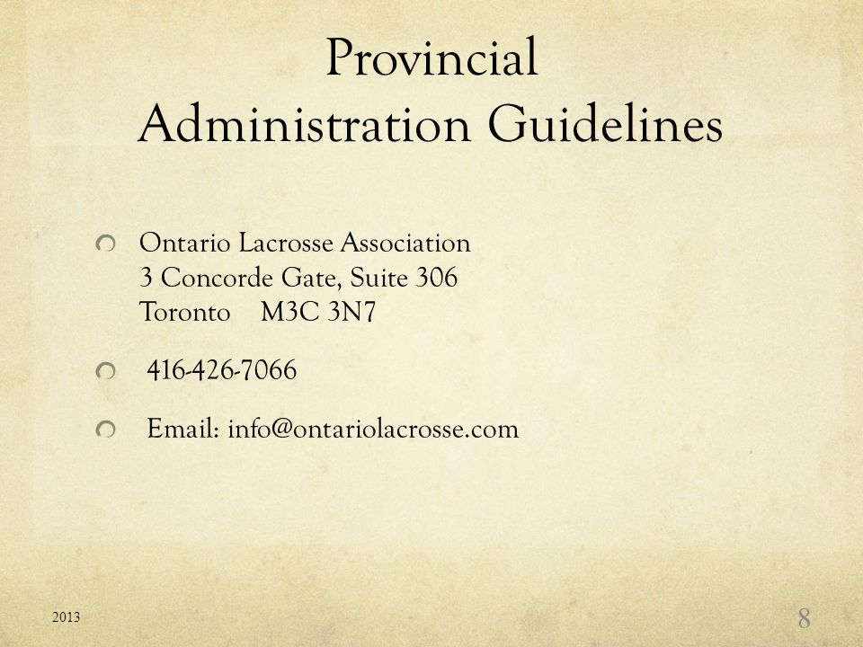 Provincial Administration Guidelines Ontario Lacrosse Association 3 Concorde Gate, Suite 306 Toronto M3C 3N7 416-426-7066 Email: info@ontariolacrosse.com 2013 8
