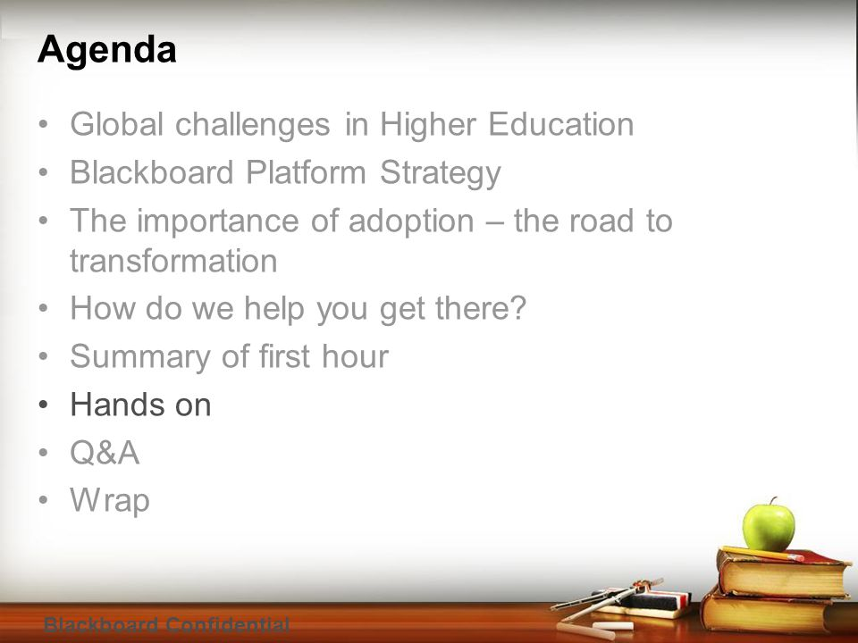 Blackboard Confidential Agenda Global challenges in Higher Education Blackboard Platform Strategy The importance of adoption – the road to transformat