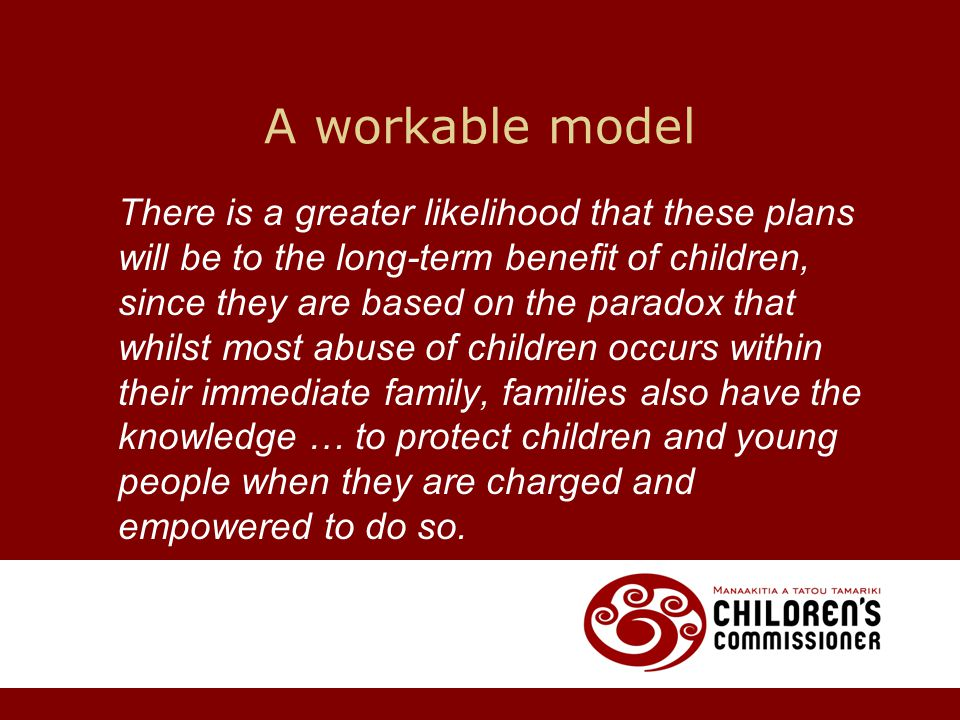 A workable model There is a greater likelihood that these plans will be to the long-term benefit of children, since they are based on the paradox that