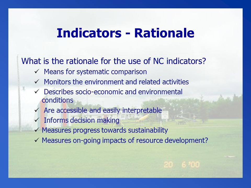 Indicators - Rationale What is the rationale for the use of NC indicators.