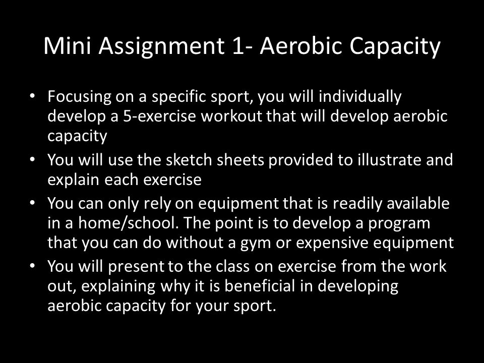 Mini Assignment 1- Aerobic Capacity Focusing on a specific sport, you will individually develop a 5-exercise workout that will develop aerobic capacit
