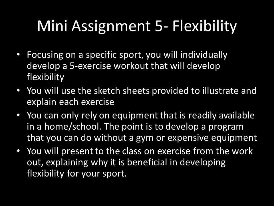 Mini Assignment 5- Flexibility Focusing on a specific sport, you will individually develop a 5-exercise workout that will develop flexibility You will
