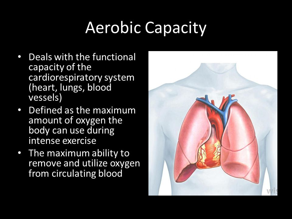 Aerobic Capacity Deals with the functional capacity of the cardiorespiratory system (heart, lungs, blood vessels) Defined as the maximum amount of oxy