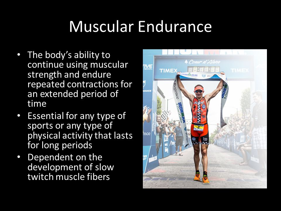 Muscular Endurance The body's ability to continue using muscular strength and endure repeated contractions for an extended period of time Essential fo