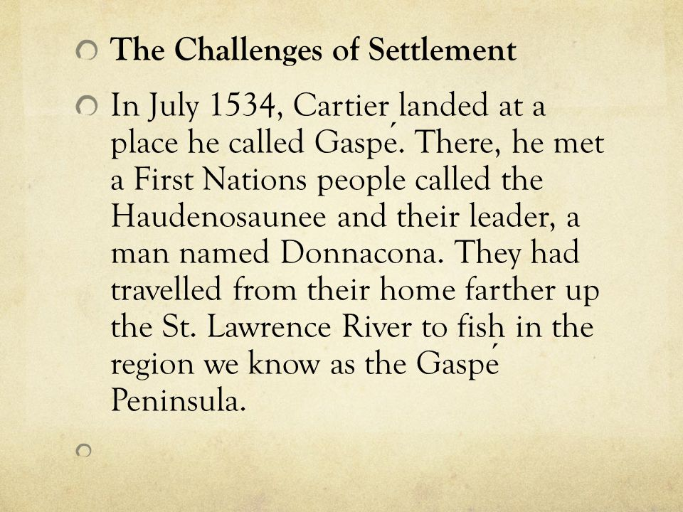 The Challenges of Settlement In July 1534, Cartier landed at a place he called Gaspe. There, he met a First Nations people called the Haudenosaunee an