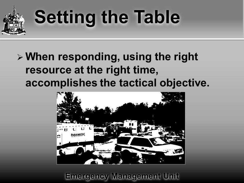 Emergency Management Unit  Local response agencies and services have the legislated, statutory and jurisdictional authority  There are a few exceptions;  Federally  War, Terrorism  Provincially  Provincially declared Emergencies, Public Health Setting the table