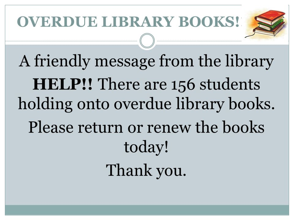 OVERDUE LIBRARY BOOKS!. A friendly message from the library HELP!.