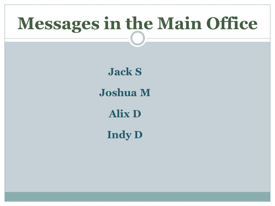 Messages in the Main Office Jack S Joshua M Alix D Indy D