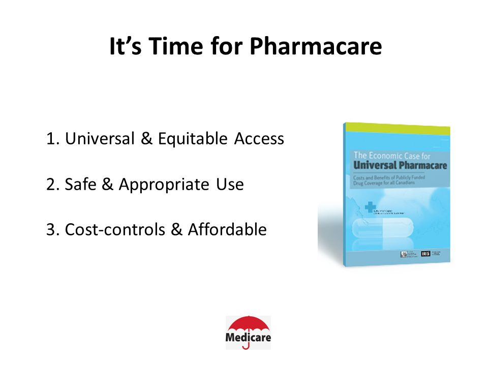 It's Time for Pharmacare 1. Universal & Equitable Access 2.