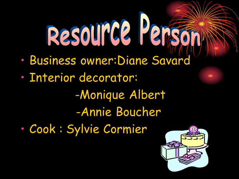 Business owner:Diane Savard Interior decorator: -Monique Albert -Annie Boucher Cook : Sylvie Cormier