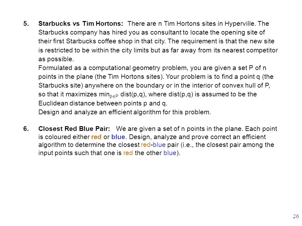5.Starbucks vs Tim Hortons: There are n Tim Hortons sites in Hyperville. The Starbucks company has hired you as consultant to locate the opening site