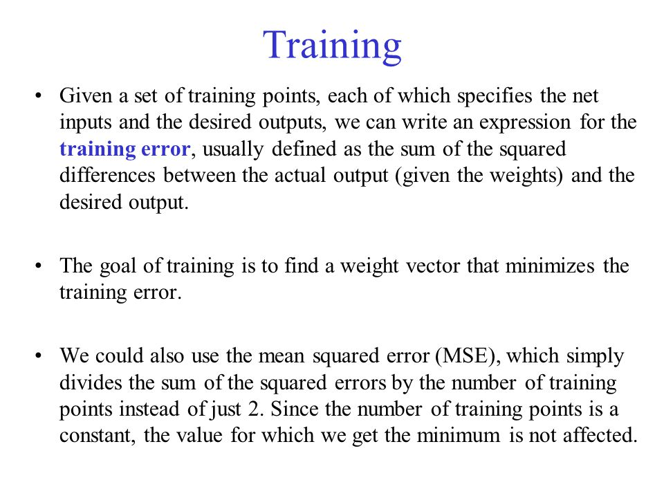 Given a set of training points, each of which specifies the net inputs and the desired outputs, we can write an expression for the training error, usu