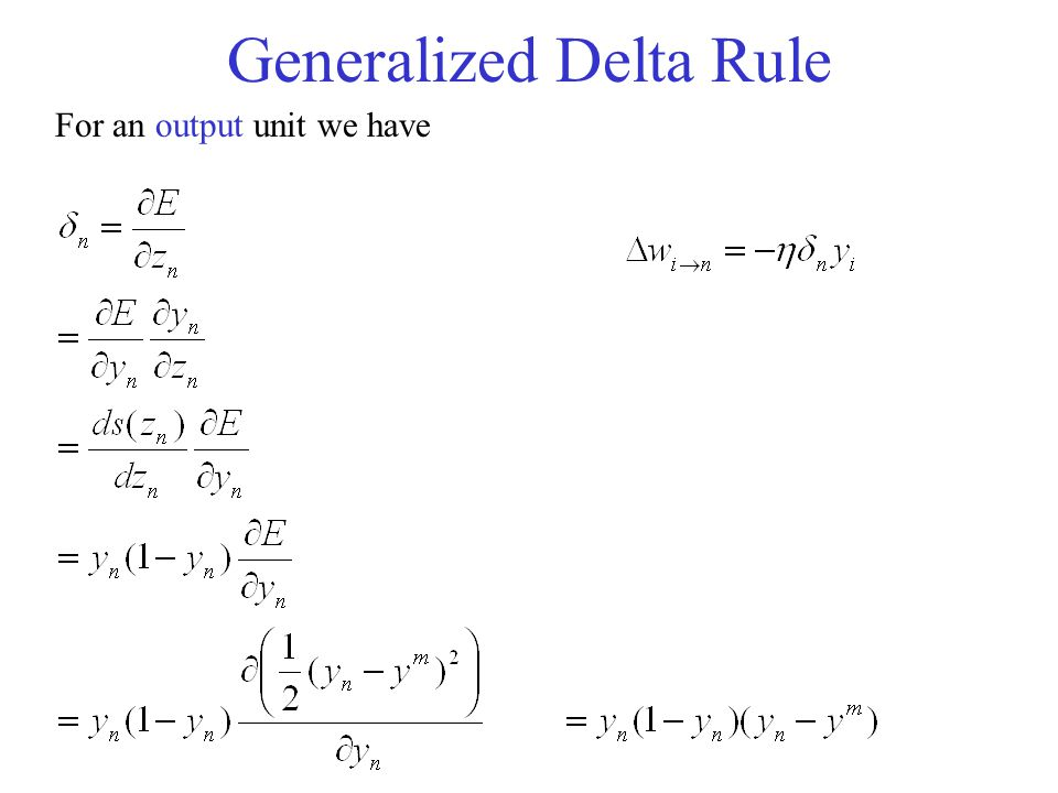 Generalized Delta Rule For an output unit we have