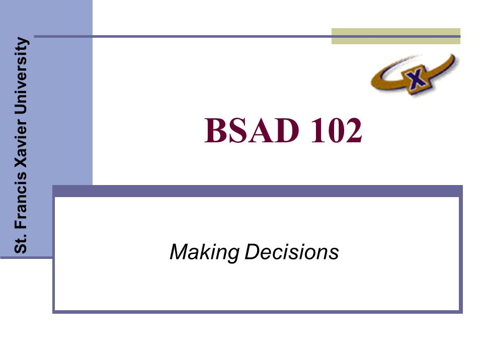St. Francis Xavier University BSAD 102 Making Decisions