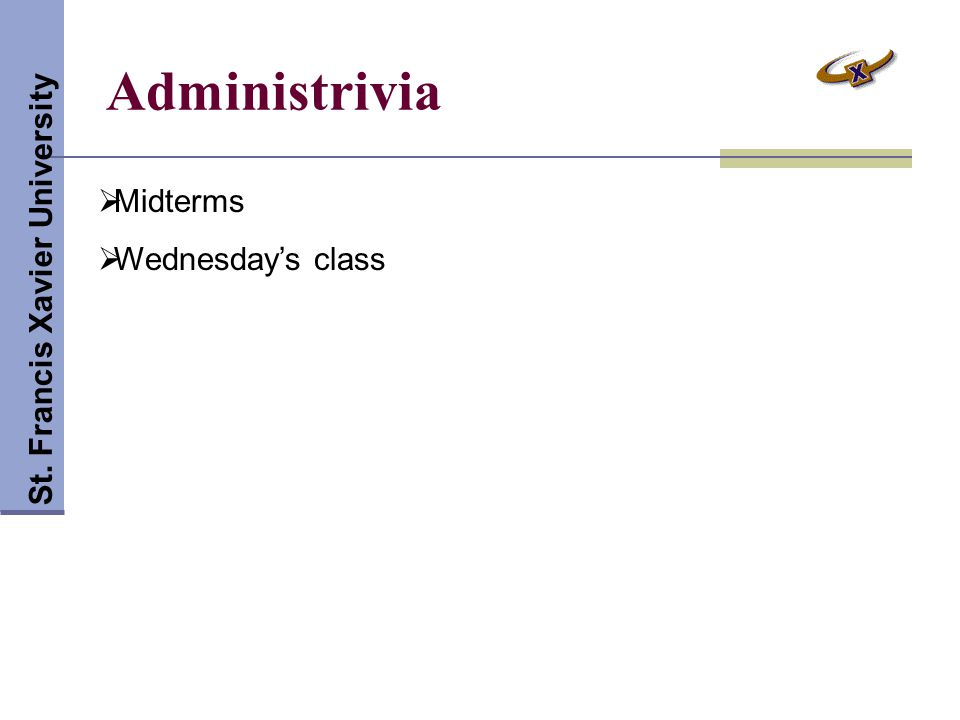 Administrivia St. Francis Xavier University  Midterms  Wednesday's class