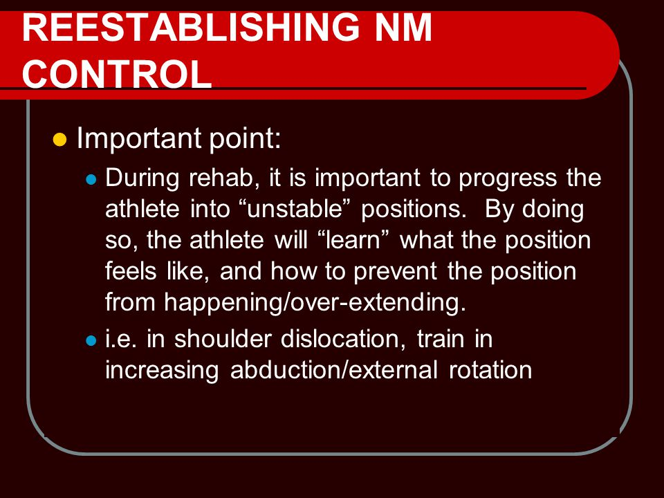 """REESTABLISHING NM CONTROL Important point: During rehab, it is important to progress the athlete into """"unstable"""" positions. By doing so, the athlete w"""