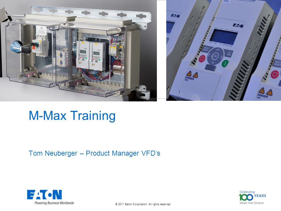© 2011 Eaton Corporation. All rights reserved. M-Max Training Tom Neuberger – Product Manager VFD's