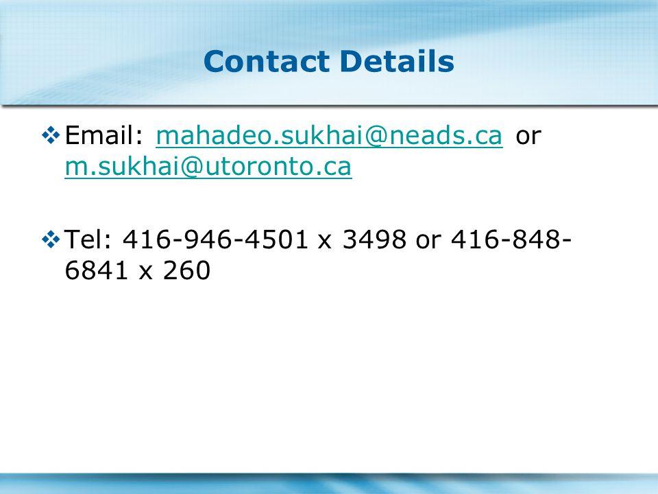 Contact Details  Email: mahadeo.sukhai@neads.ca or m.sukhai@utoronto.camahadeo.sukhai@neads.ca m.sukhai@utoronto.ca  Tel: 416-946-4501 x 3498 or 416-848- 6841 x 260