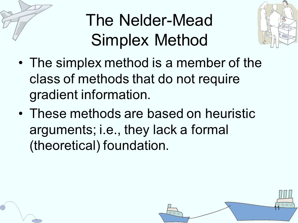 11 The Nelder-Mead Simplex Method The simplex method is a member of the class of methods that do not require gradient information.