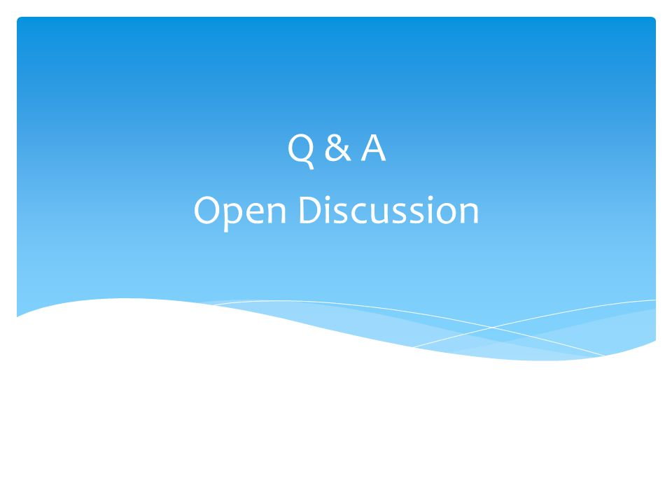 Open Discussion Q & A