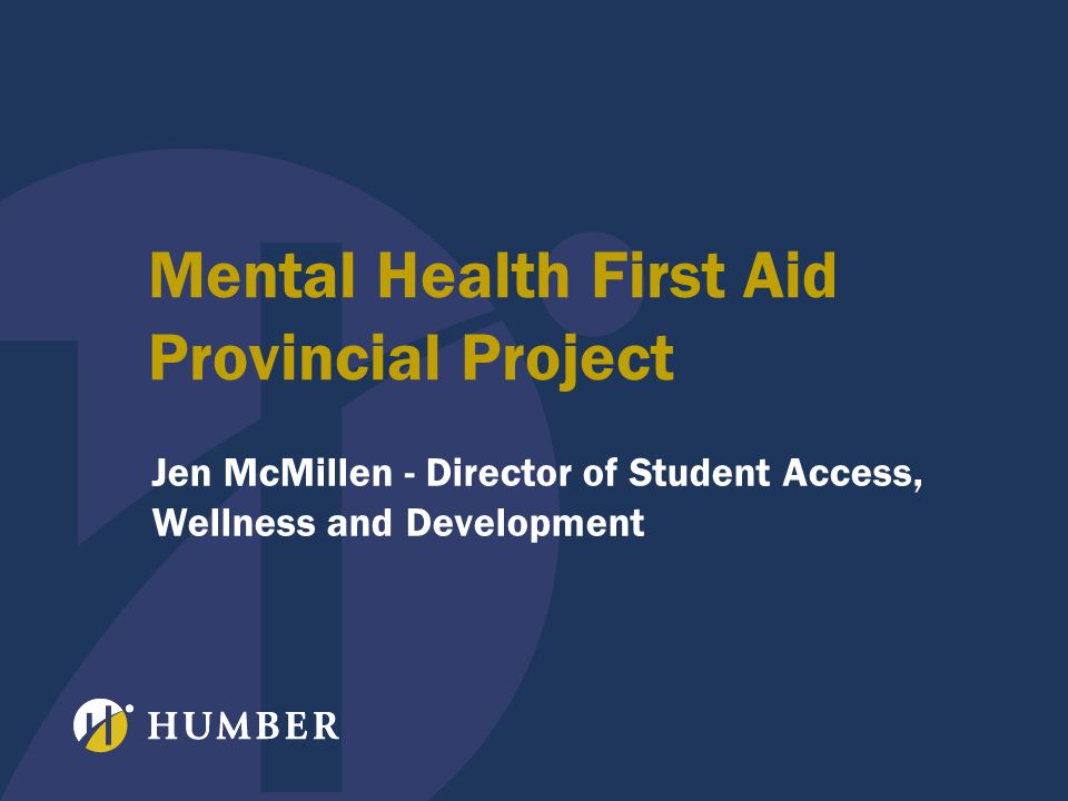 Mental Health First Aid Provincial Project Jen McMillen - Director of Student Access, Wellness and Development