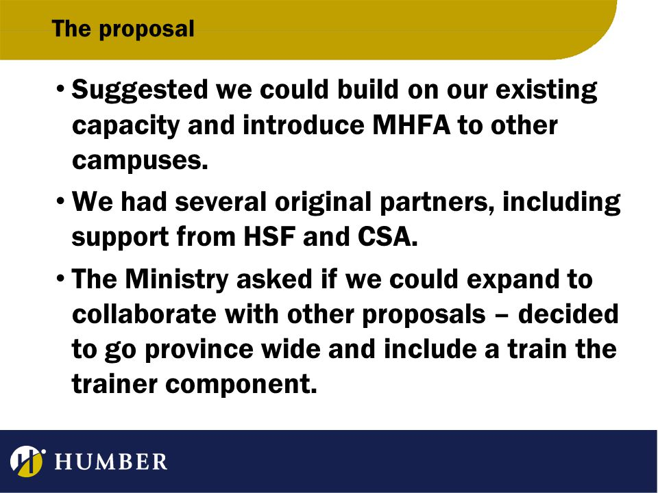 The proposal Suggested we could build on our existing capacity and introduce MHFA to other campuses. We had several original partners, including suppo