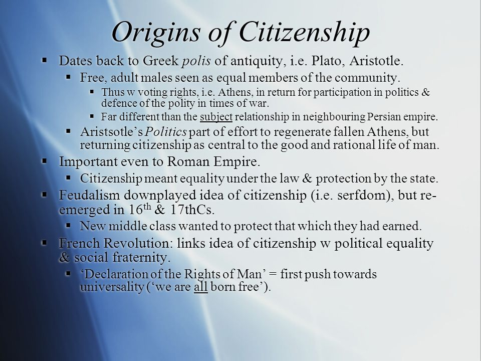 Origins of Citizenship  Dates back to Greek polis of antiquity, i.e.