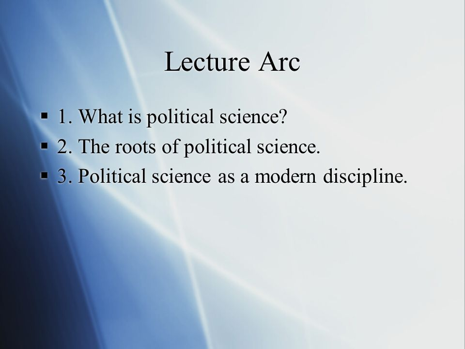 Lecture Arc  1. What is political science.  2.