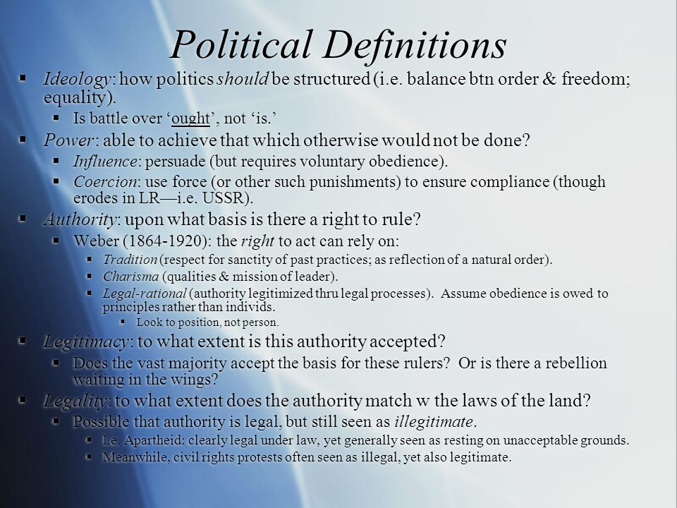 Political Definitions  Ideology: how politics should be structured (i.e.