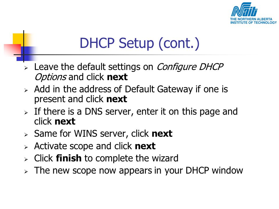 DHCP Setup (cont.)  Leave the default settings on Configure DHCP Options and click next  Add in the address of Default Gateway if one is present and