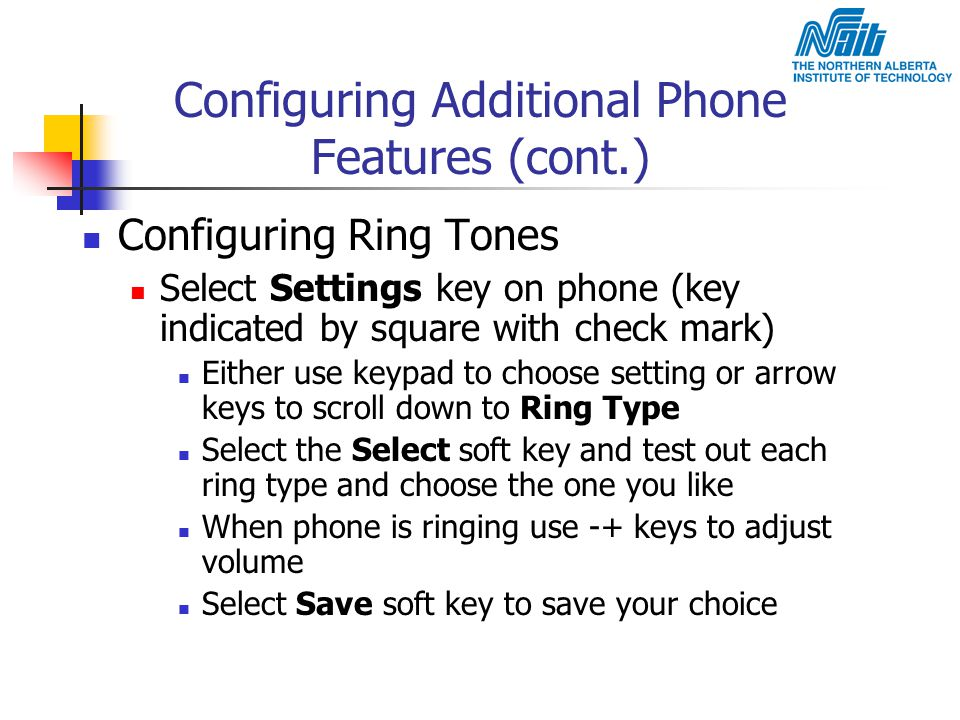 Configuring Additional Phone Features (cont.) Configuring Ring Tones Select Settings key on phone (key indicated by square with check mark) Either use