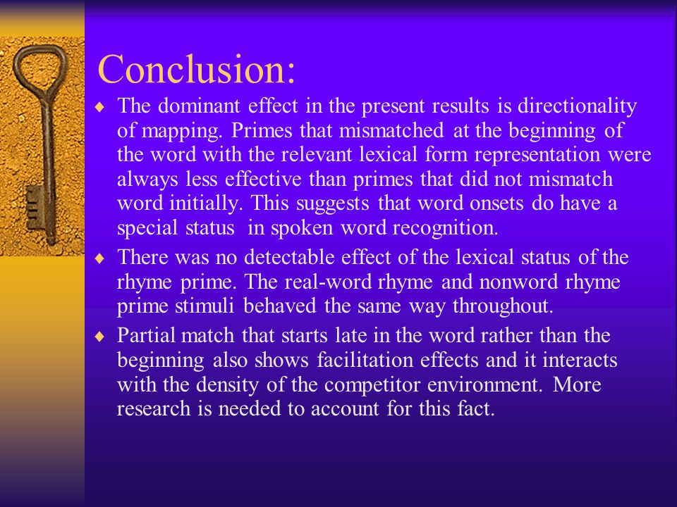 Conclusion:  The dominant effect in the present results is directionality of mapping. Primes that mismatched at the beginning of the word with the re