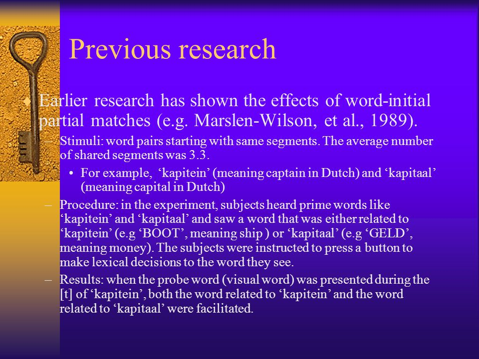 Previous research  Earlier research has shown the effects of word-initial partial matches (e.g. Marslen-Wilson, et al., 1989). –Stimuli: word pairs s