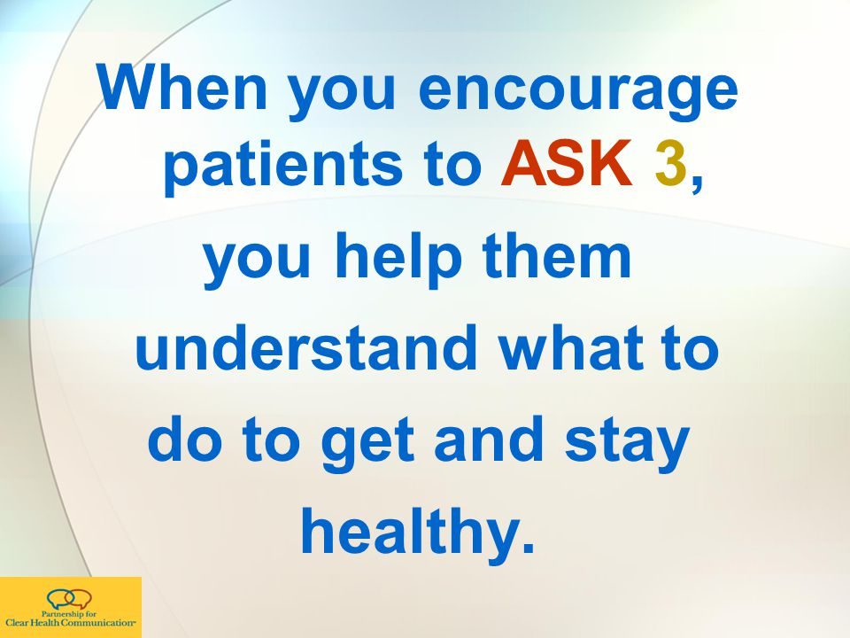 When you encourage patients to ASK 3, you help them understand what to do to get and stay healthy.