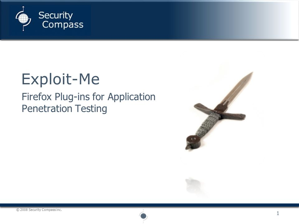 © 2008 Security Compass inc. 1 Firefox Plug-ins for Application Penetration Testing Exploit-Me
