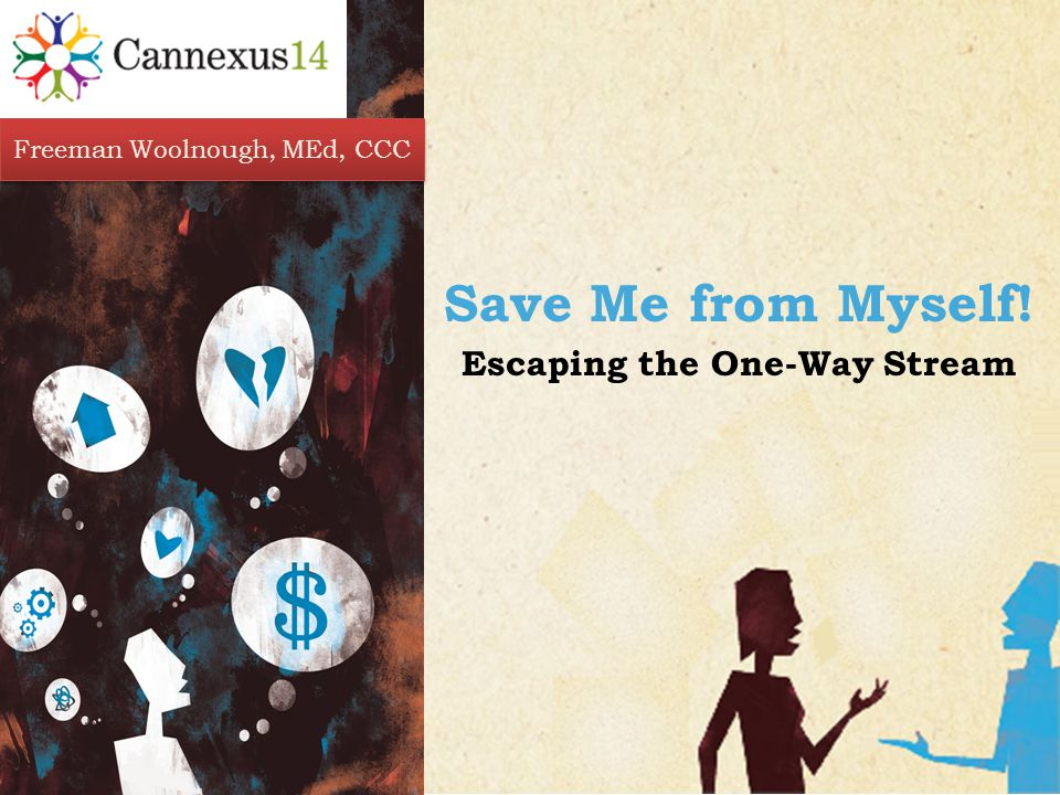 CARING COUNSELING CENTER Save Me from Myself! Escaping the One-Way Stream Freeman Woolnough, MEd, CCC